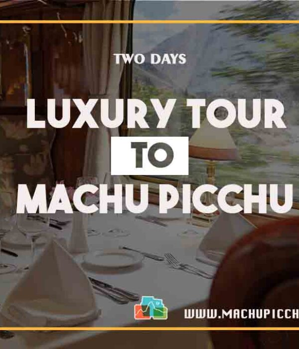 2 day luxury tour to Machu Picchu