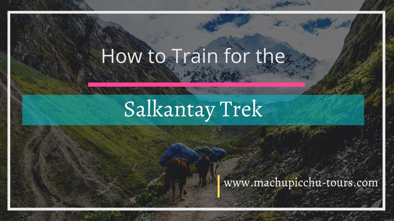 How to Train for the Salkantay Trek?