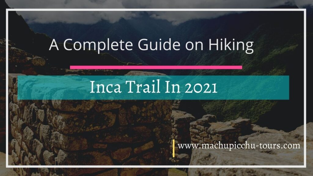 A Complete Guide on Hiking Inca Trail In 2021 - Explore The Inca Trail