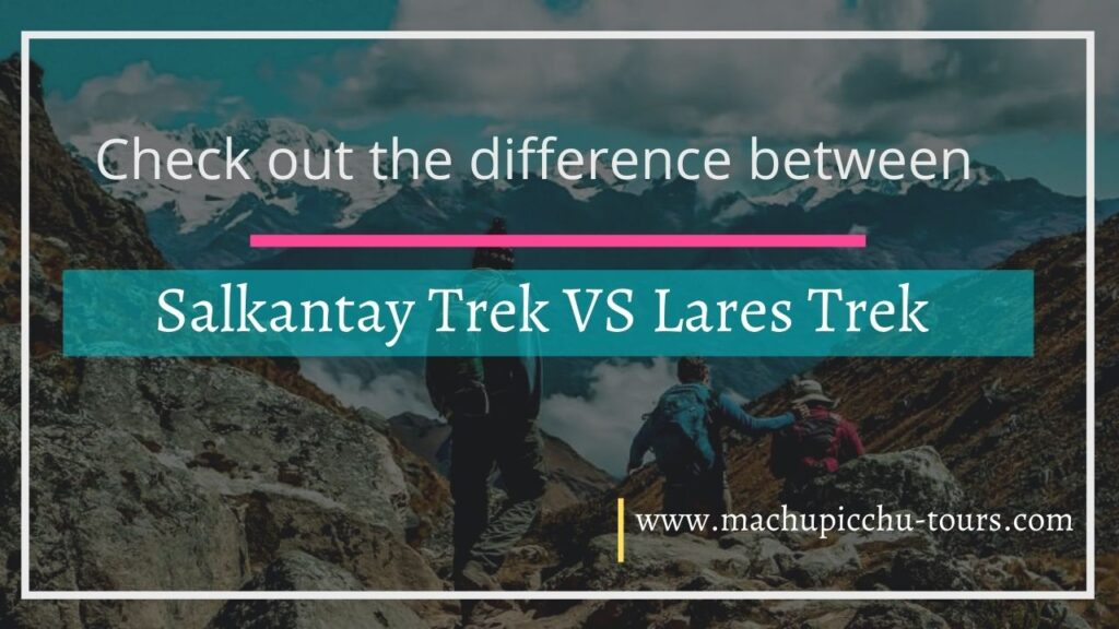Salkantay Trek vs Lares Trek