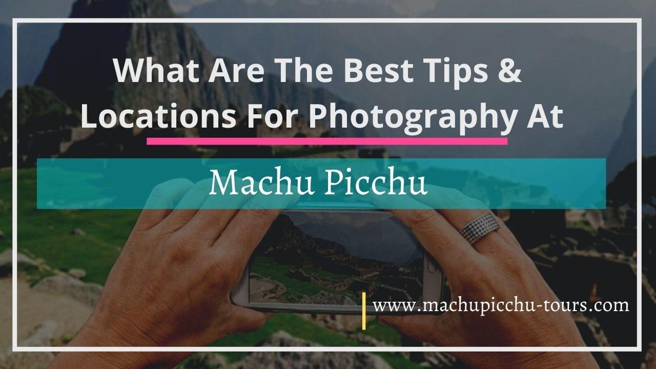 Machu Picchu photography Tips
