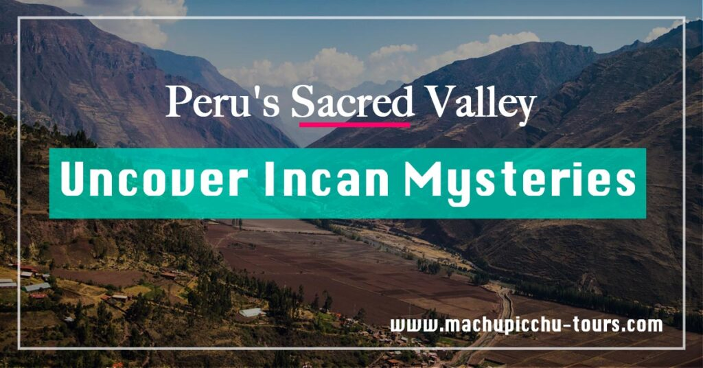 Peru's Sacred Valley: Uncover Incan Mysteries
