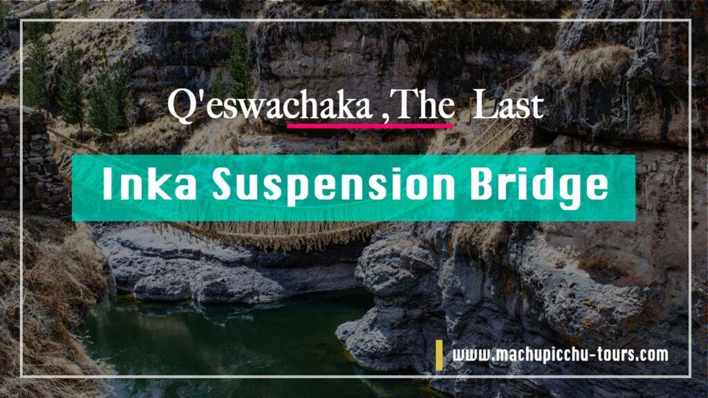 Qeswachaka Inca Bridge, the Last Inca Suspension Bridge