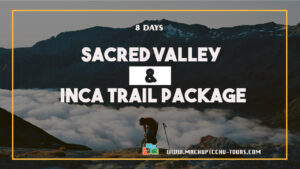 Cusco to Machu Picchu Tour Package Sacred Valley Inca Trail