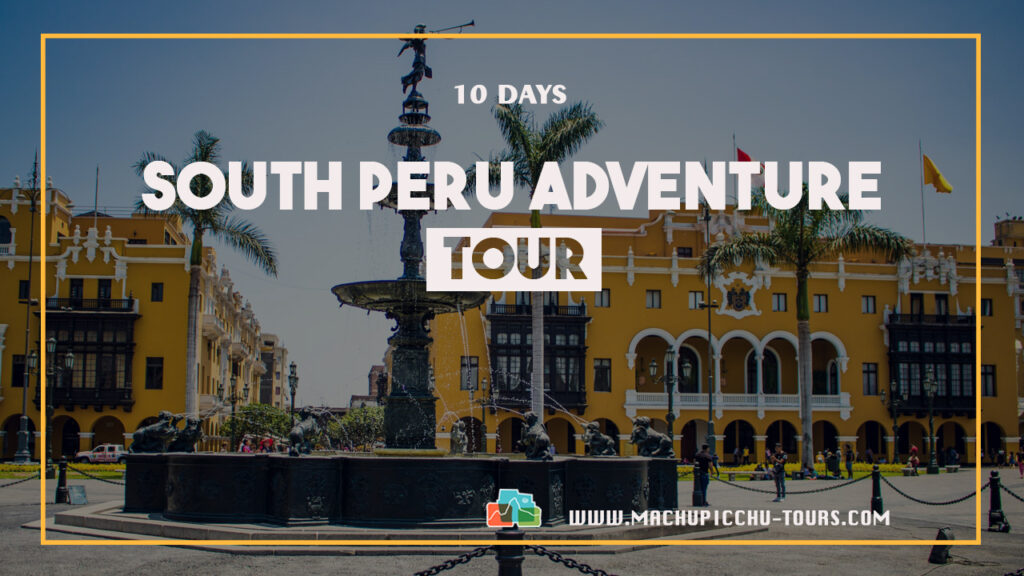 South Peru Adventure Tours - Lima Cusco Puno